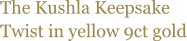The Kushla Keepsake Twist in yellow 9ct gold